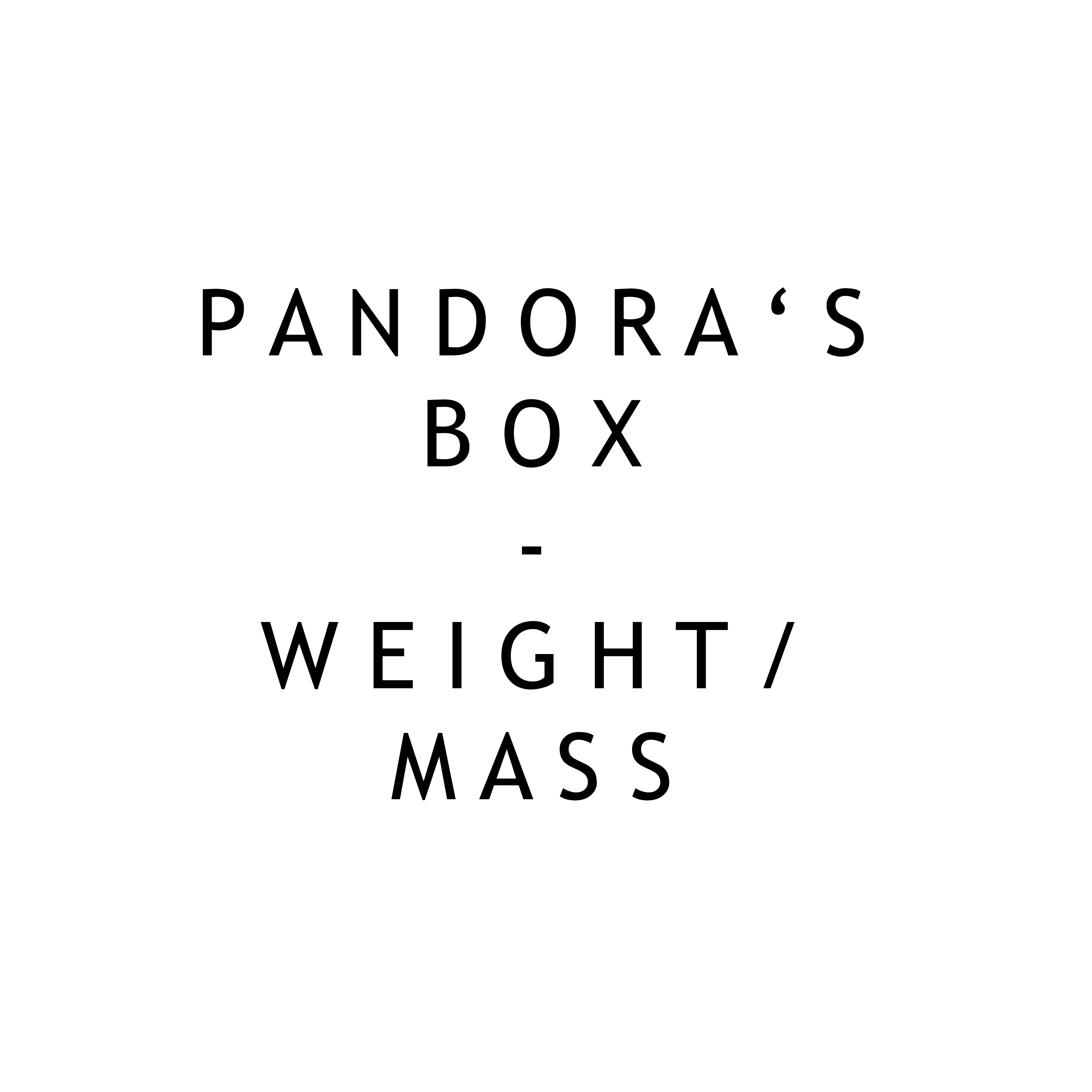 Pandora Box: Previous sketch models and analysis – Weight/Mass