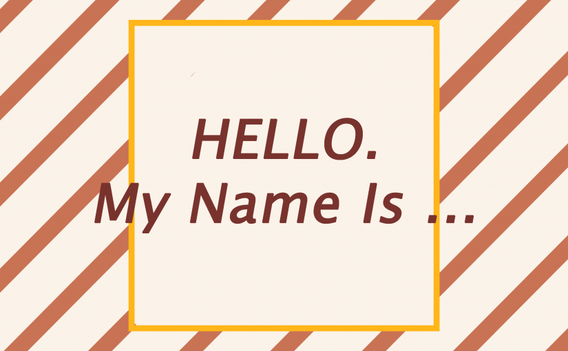 Graphic Form Project 1: Hello My Name Is …