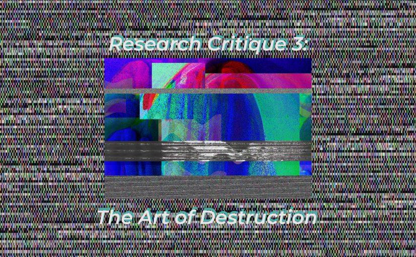 Research Critique 3: Glitch & The Art of Destruction