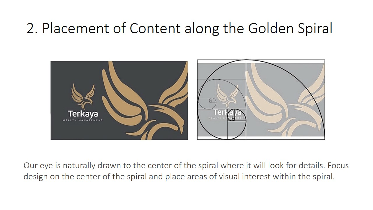 Secondly, place content along The Golden Spiral. Our eye is naturally drawn to the center of the spiral, where it will look for details, so focus your design on the center of the spiral and place areas of visual interest within the spiral.