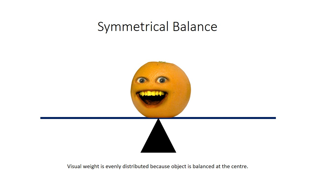 The concept of visual balance is often illustrated using a see-saw,  Where one object is directly at the centre or when 2 objects have the same visual weight and are on opposite sides of the centre, equally distance from each other, they balance.